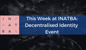 This Week at INATBA: Decentralised Identity Event